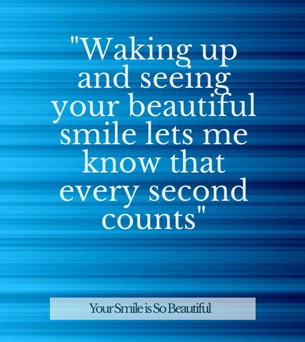 Waking Up And Seeing Your Beautiful Smile Lets Me Know That Every Second  Count