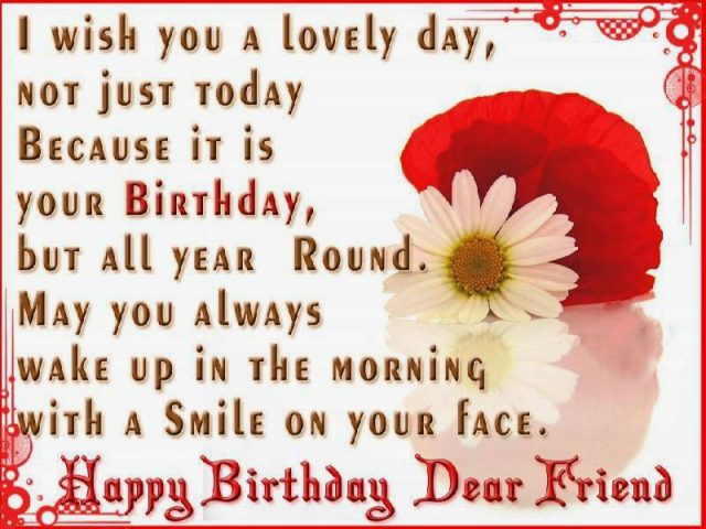 I Wish You Beauty And Health Lucks Success In General Best Things Would Come To Your Way Happy Birthday Dear Friend