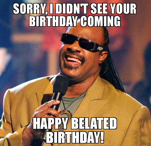 greatest happy belated birthday meme