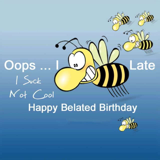 happy belated birthday funny and bees