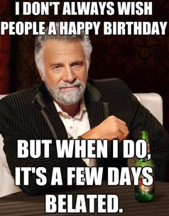 Belated Birthday Funny Meme