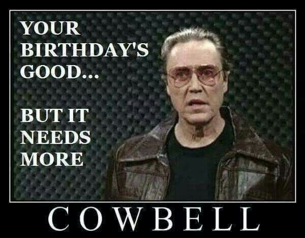 Birthday Funny Meme – cowbell