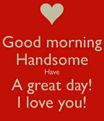 good morning quotes for him – handsome guy